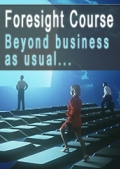 Foresight - Beyond business as usual:  a course for sponsors and practitioners of foresight
